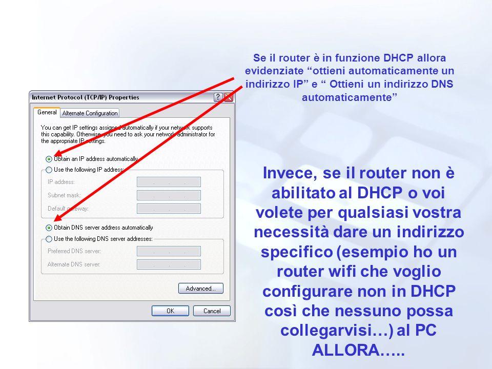 Se il router è in funzione DHCP allora evidenziate ottieni automaticamente un indirizzo IP e Ottieni un indirizzo DNS automaticamente