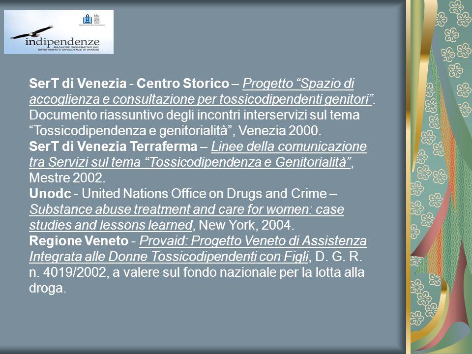 SerT di Venezia - Centro Storico – Progetto Spazio di accoglienza e consultazione per tossicodipendenti genitori . Documento riassuntivo degli incontri interservizi sul tema Tossicodipendenza e genitorialità , Venezia 2000.