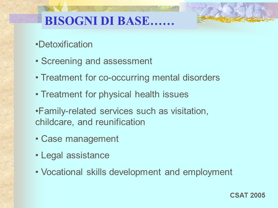 BISOGNI DI BASE…… Detoxification • Screening and assessment