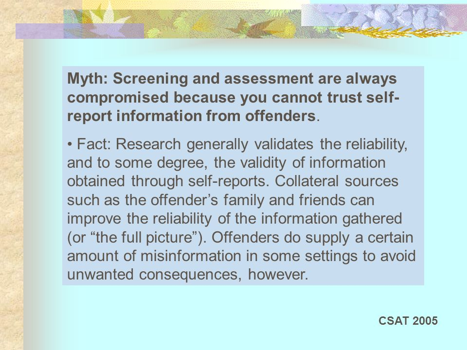 Myth: Screening and assessment are always compromised because you cannot trust self-report information from offenders.