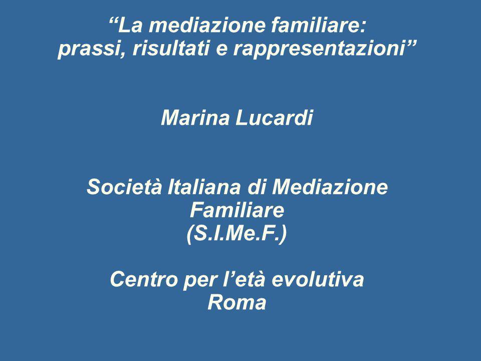 La mediazione familiare: prassi, risultati e rappresentazioni Marina Lucardi Società Italiana di Mediazione Familiare (S.I.Me.F.) Centro per l'età evolutiva Roma