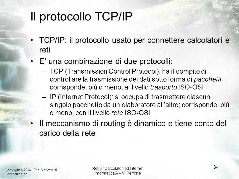 Il protocollo TCP/IP TCP/IP: il protocollo usato per connettere calcolatori e reti. E' una combinazione di due protocolli: