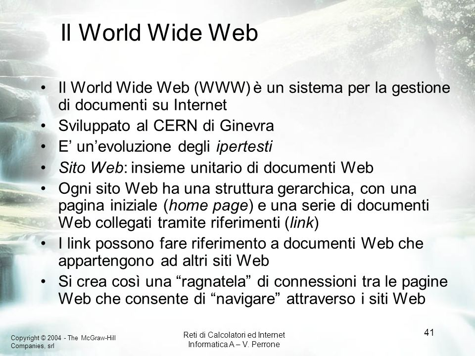 Il World Wide Web Il World Wide Web (WWW) è un sistema per la gestione di documenti su Internet. Sviluppato al CERN di Ginevra.