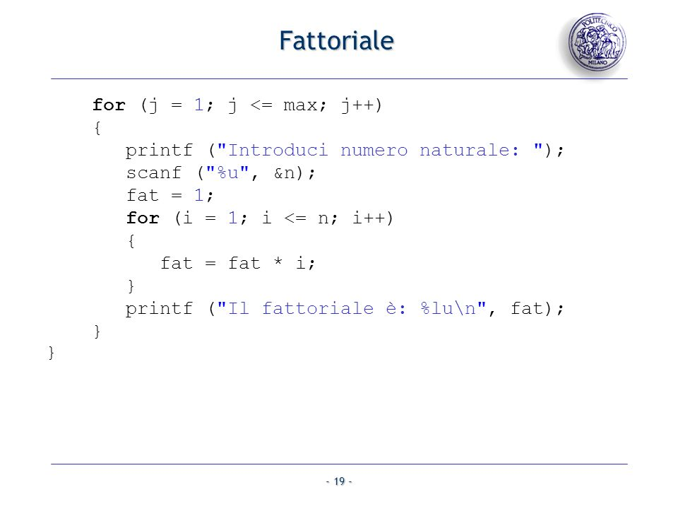 Fattoriale for (j = 1; j <= max; j++) { printf ( Introduci numero naturale: ); scanf ( %u , &n);