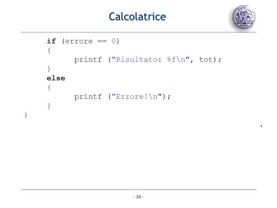 Calcolatrice if (errore == 0) { printf ( Risultato: %f\n , tot); }