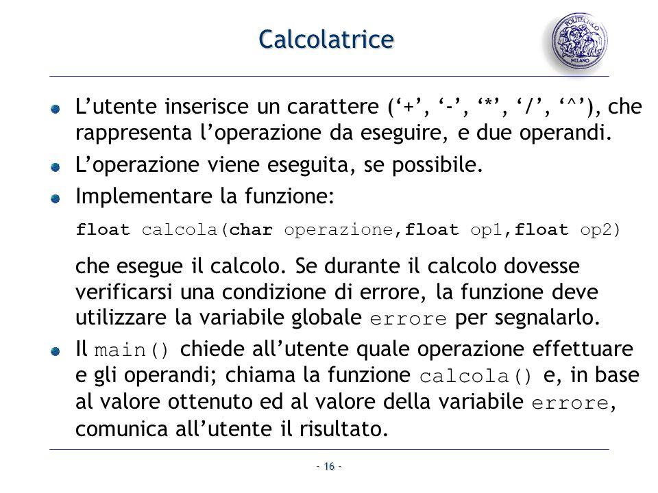 Calcolatrice L'utente inserisce un carattere ('+', '-', '*', '/', '^'), che rappresenta l'operazione da eseguire, e due operandi.