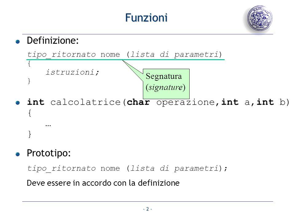 Funzioni Definizione: tipo_ritornato nome (lista di parametri) { istruzioni; } int calcolatrice(char operazione,int a,int b) { … }