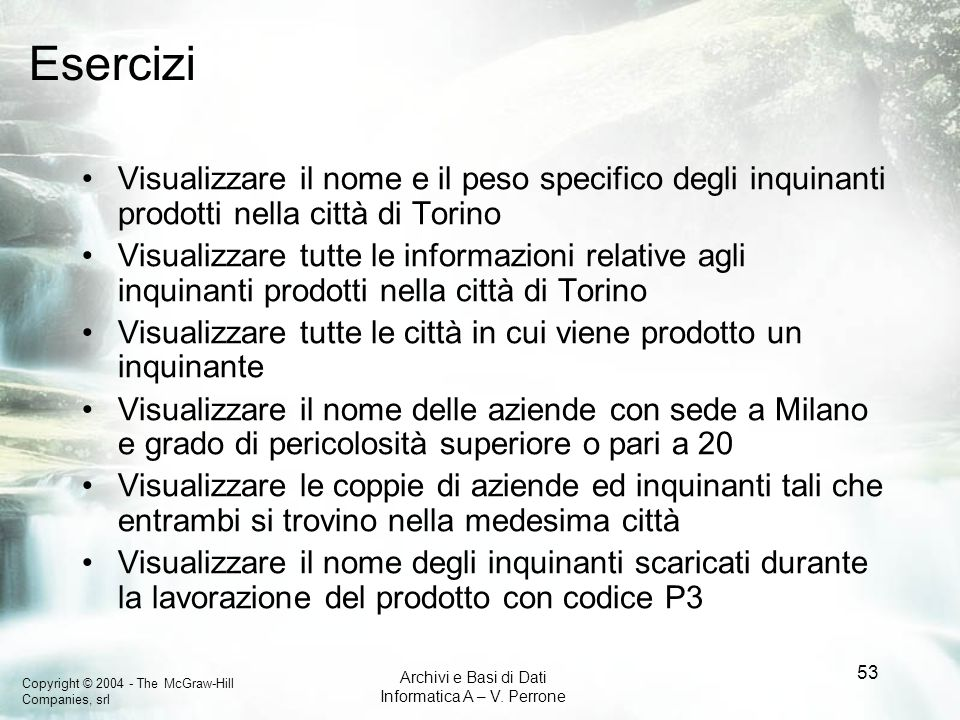 Esercizi Visualizzare il nome e il peso specifico degli inquinanti prodotti nella città di Torino.