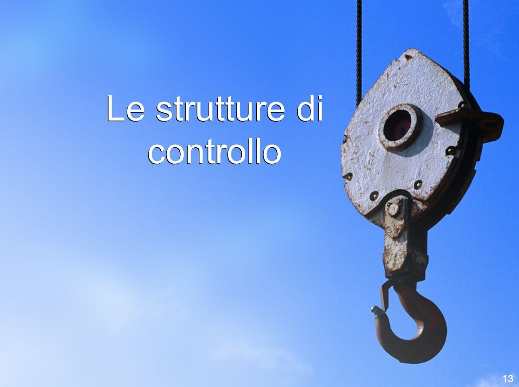 Le strutture di controllo