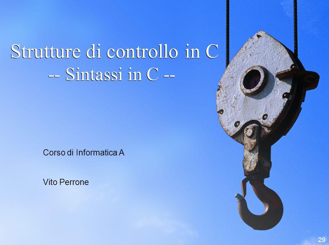 Strutture di controllo in C -- Sintassi in C --