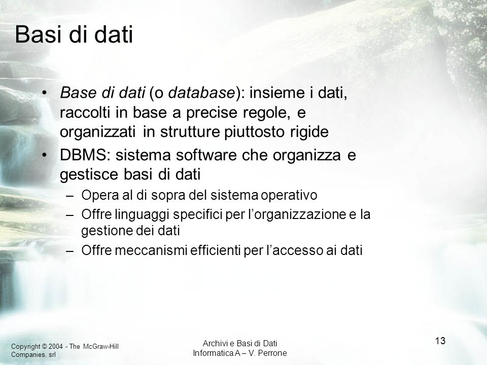 Basi di datiBase di dati (o database): insieme i dati, raccolti in base a precise regole, e organizzati in strutture piuttosto rigide.