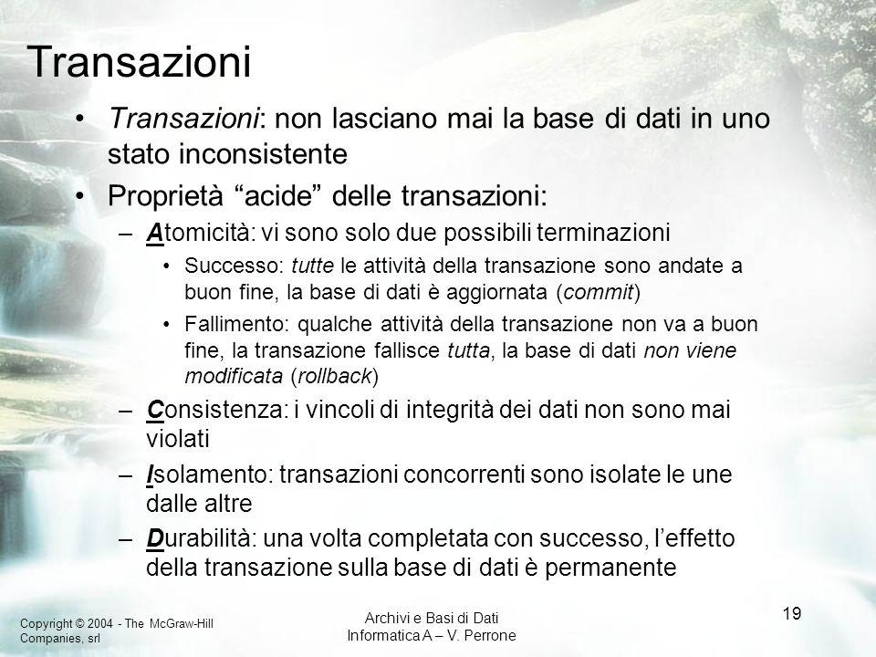 Transazioni Transazioni: non lasciano mai la base di dati in uno stato inconsistente. Proprietà acide delle transazioni: