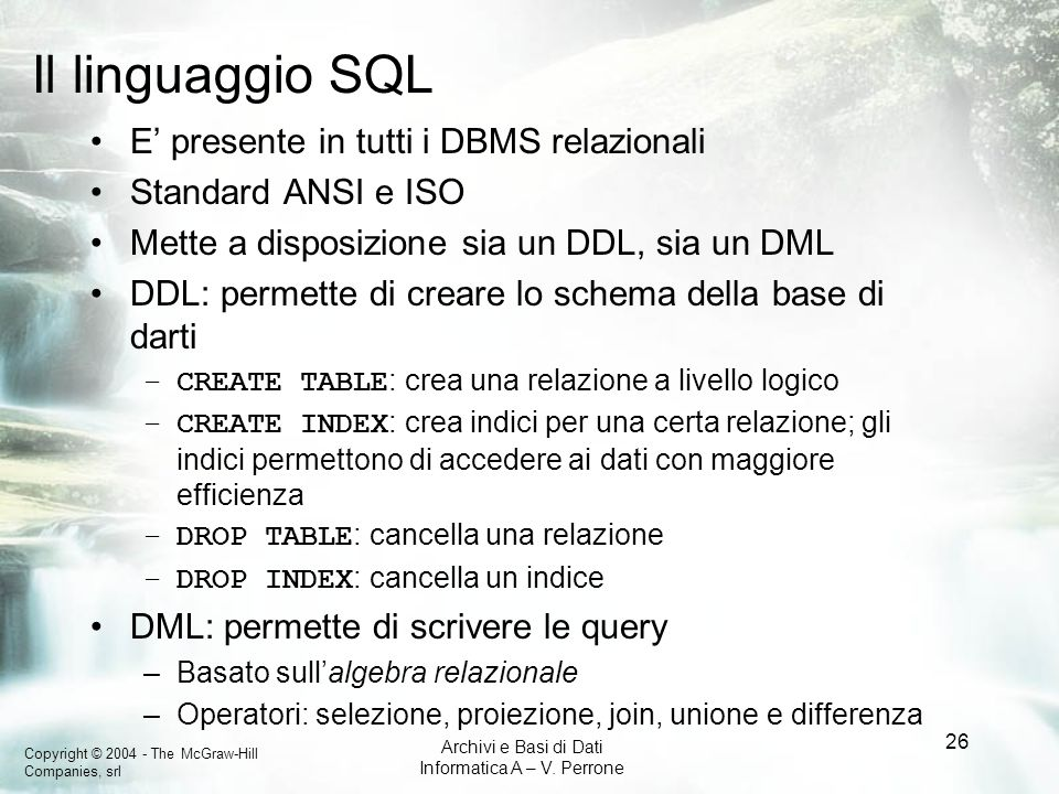 Il linguaggio SQL E' presente in tutti i DBMS relazionali