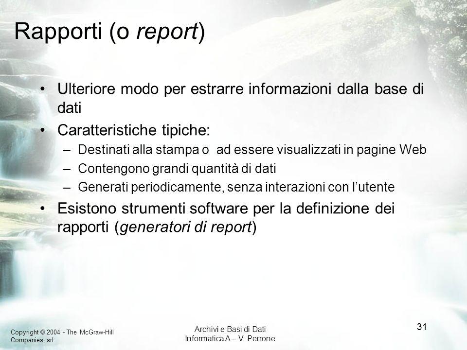 Rapporti (o report) Ulteriore modo per estrarre informazioni dalla base di dati. Caratteristiche tipiche: