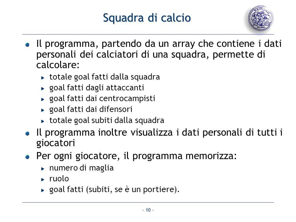 Squadra di calcio Il programma, partendo da un array che contiene i dati personali dei calciatori di una squadra, permette di calcolare: