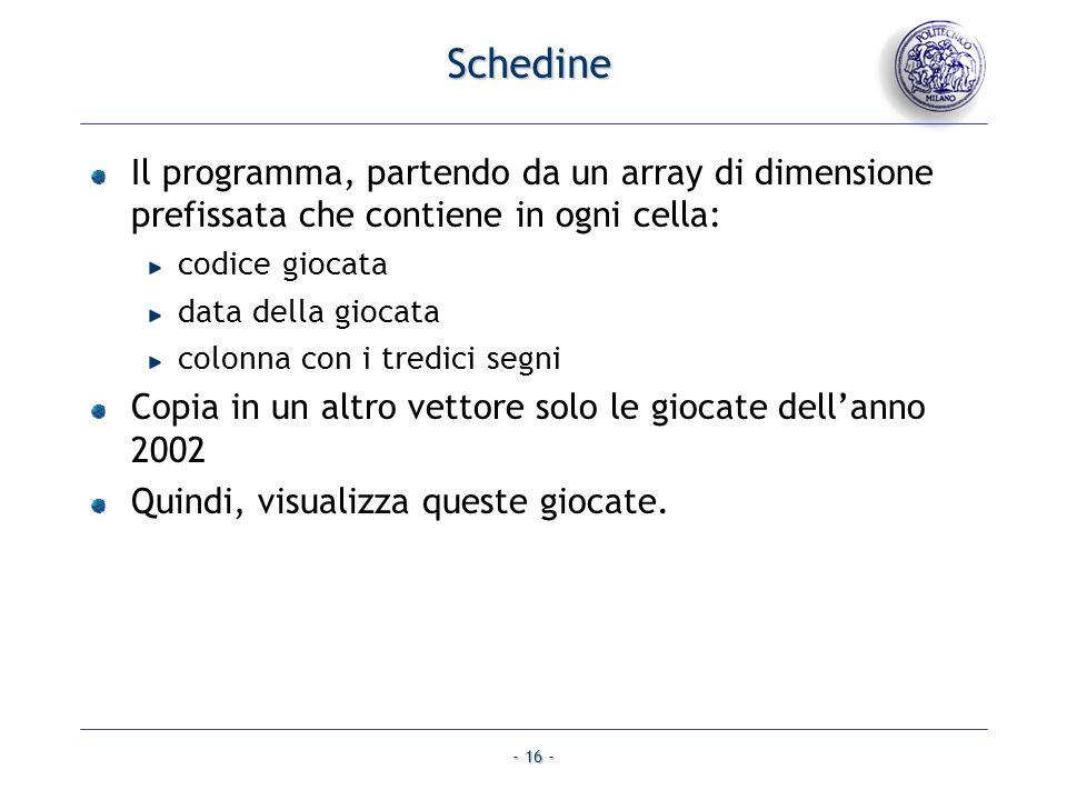 Schedine Il programma, partendo da un array di dimensione prefissata che contiene in ogni cella: codice giocata.