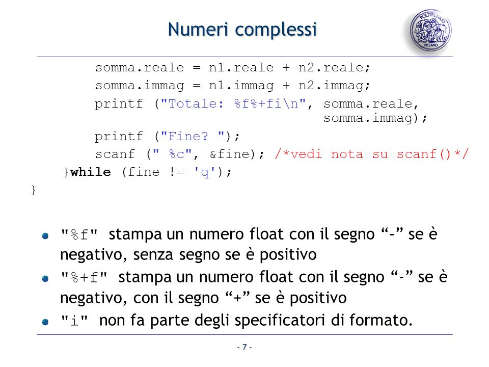 Numeri complessi somma.reale = n1.reale + n2.reale; somma.immag = n1.immag + n2.immag;