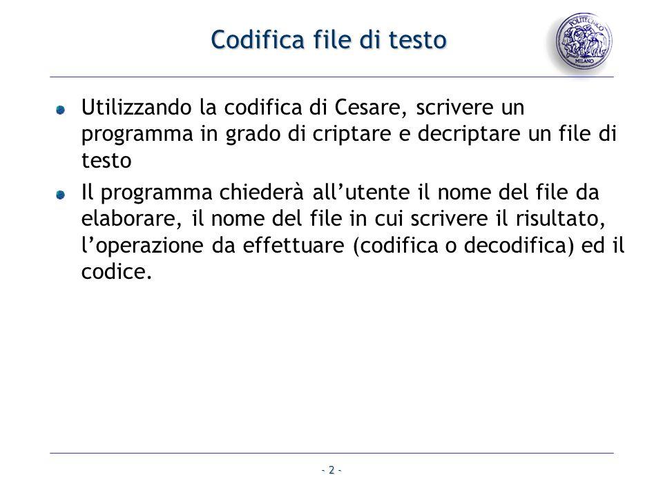 Codifica file di testo Utilizzando la codifica di Cesare, scrivere un programma in grado di criptare e decriptare un file di testo.