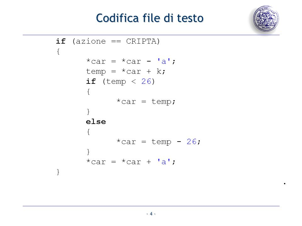 Codifica file di testo if (azione == CRIPTA) { *car = *car - a ;