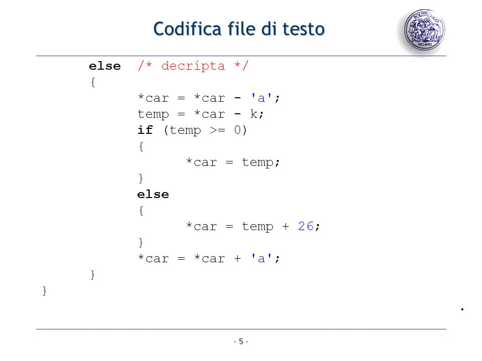 Codifica file di testo else /* decripta */ { *car = *car - a ;
