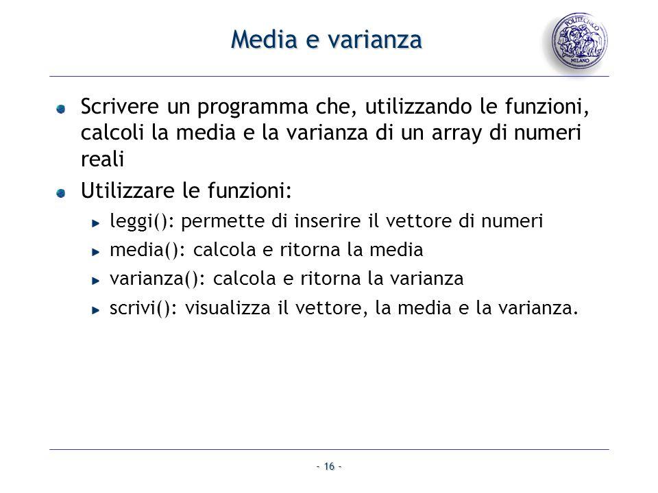 Media e varianza Scrivere un programma che, utilizzando le funzioni, calcoli la media e la varianza di un array di numeri reali.
