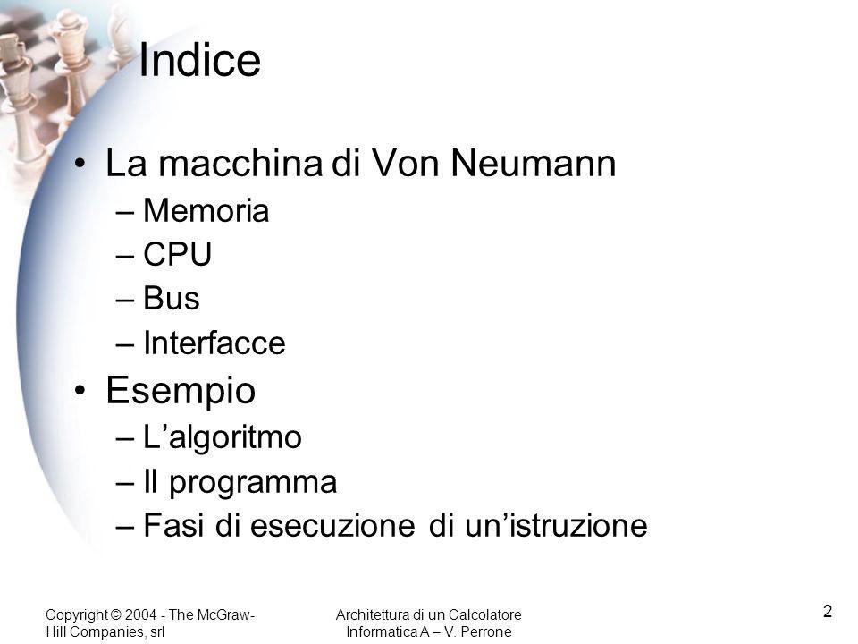Indice La macchina di Von Neumann Esempio Memoria CPU Bus Interfacce