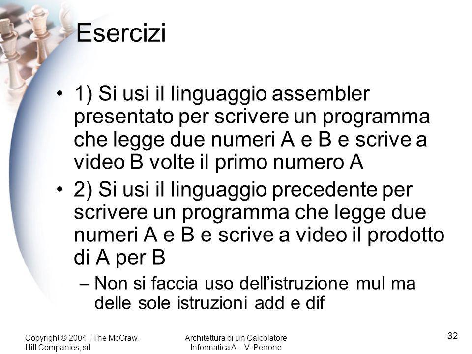 Esercizi 1) Si usi il linguaggio assembler presentato per scrivere un programma che legge due numeri A e B e scrive a video B volte il primo numero A.