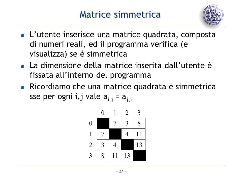 Matrice simmetrica L'utente inserisce una matrice quadrata, composta di numeri reali, ed il programma verifica (e visualizza) se è simmetrica.