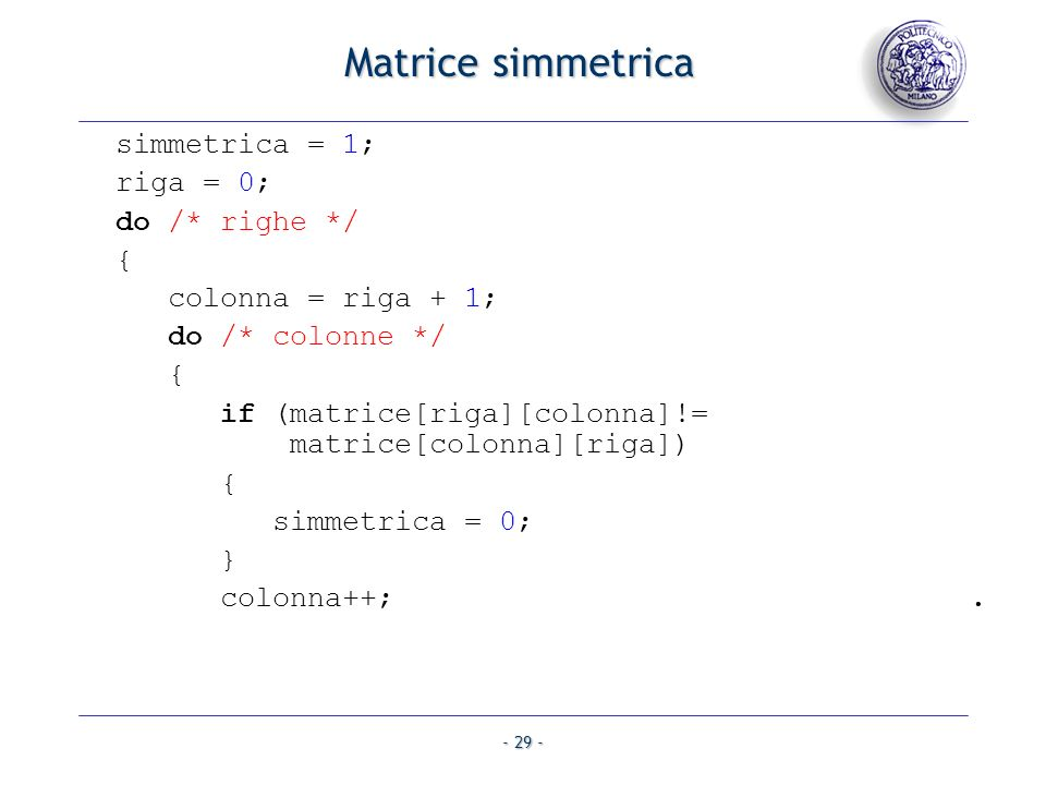 Matrice simmetrica simmetrica = 1; riga = 0; do /* righe */ {