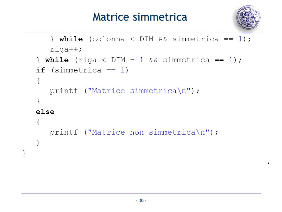 Matrice simmetrica } while (colonna < DIM && simmetrica == 1);