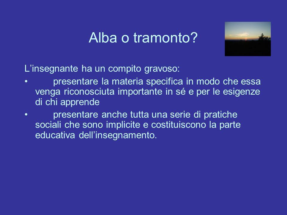 Alba o tramonto L'insegnante ha un compito gravoso: