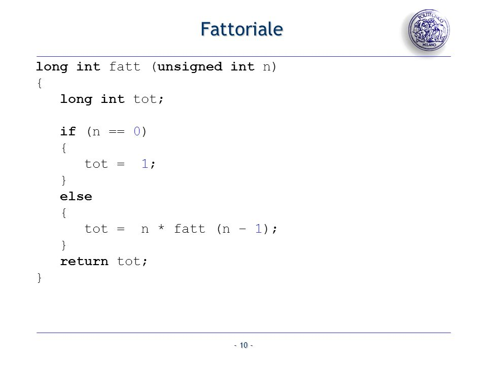 Fattoriale long int fatt (unsigned int n) { long int tot; if (n == 0)