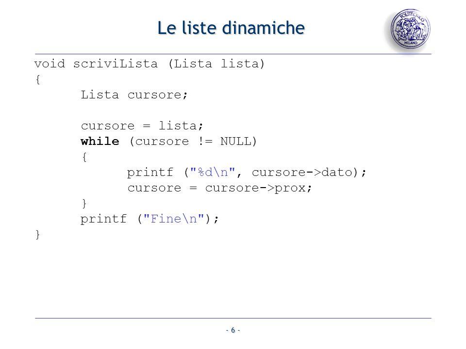 Le liste dinamiche void scriviLista (Lista lista) { Lista cursore;