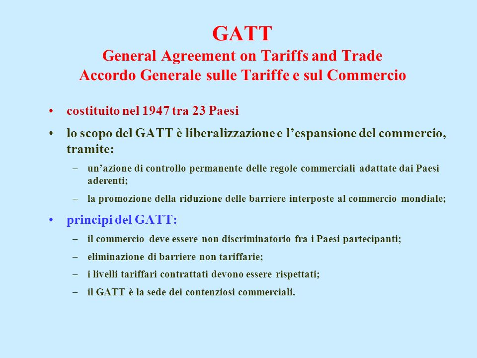GATT General Agreement on Tariffs and Trade Accordo Generale sulle Tariffe e sul Commercio