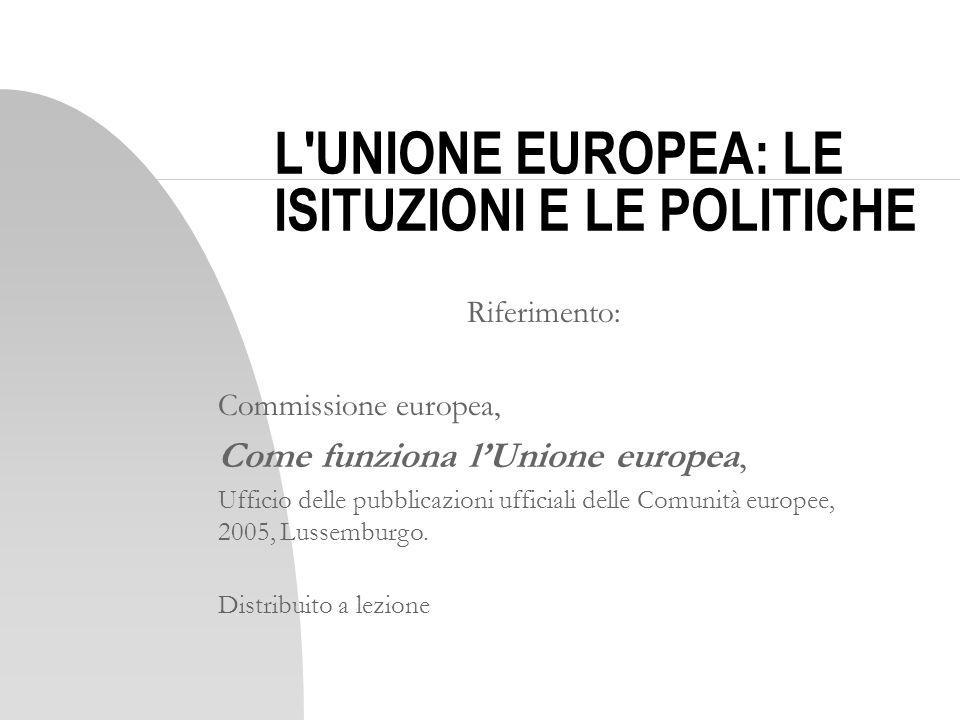 L UNIONE EUROPEA: LE ISITUZIONI E LE POLITICHE