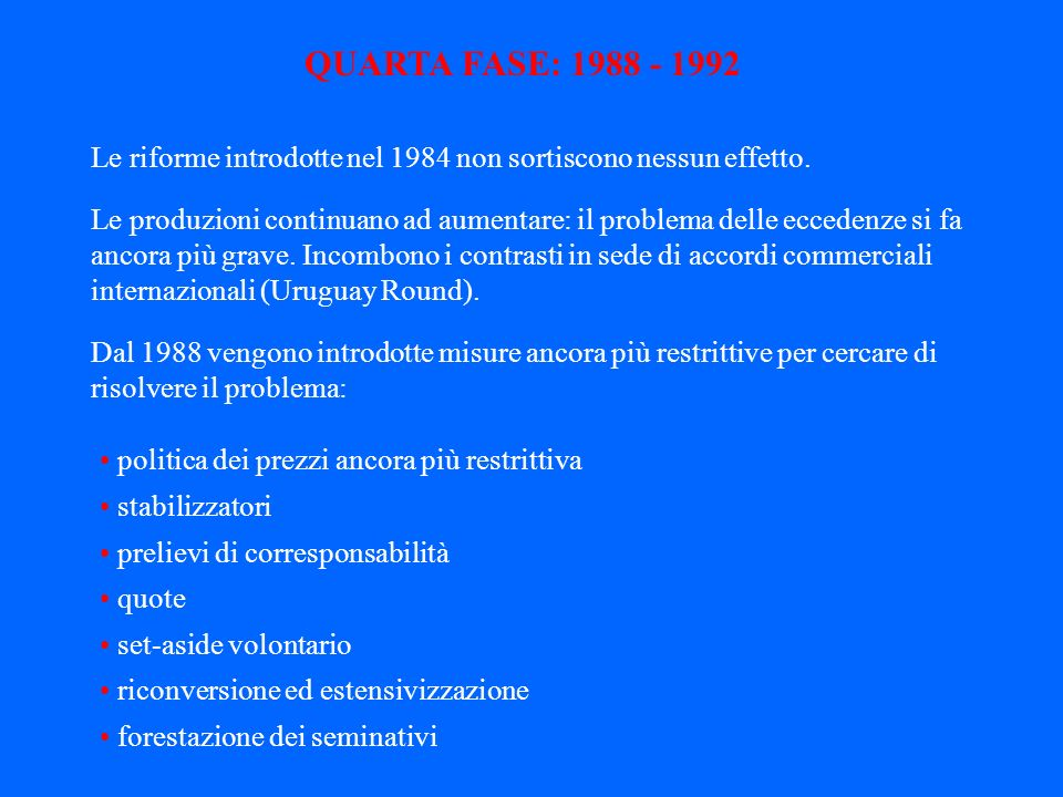 QUARTA FASE: 1988 - 1992 Le riforme introdotte nel 1984 non sortiscono nessun effetto.