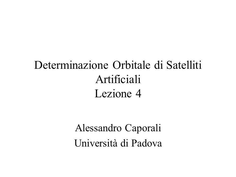 Determinazione Orbitale di Satelliti Artificiali Lezione 4