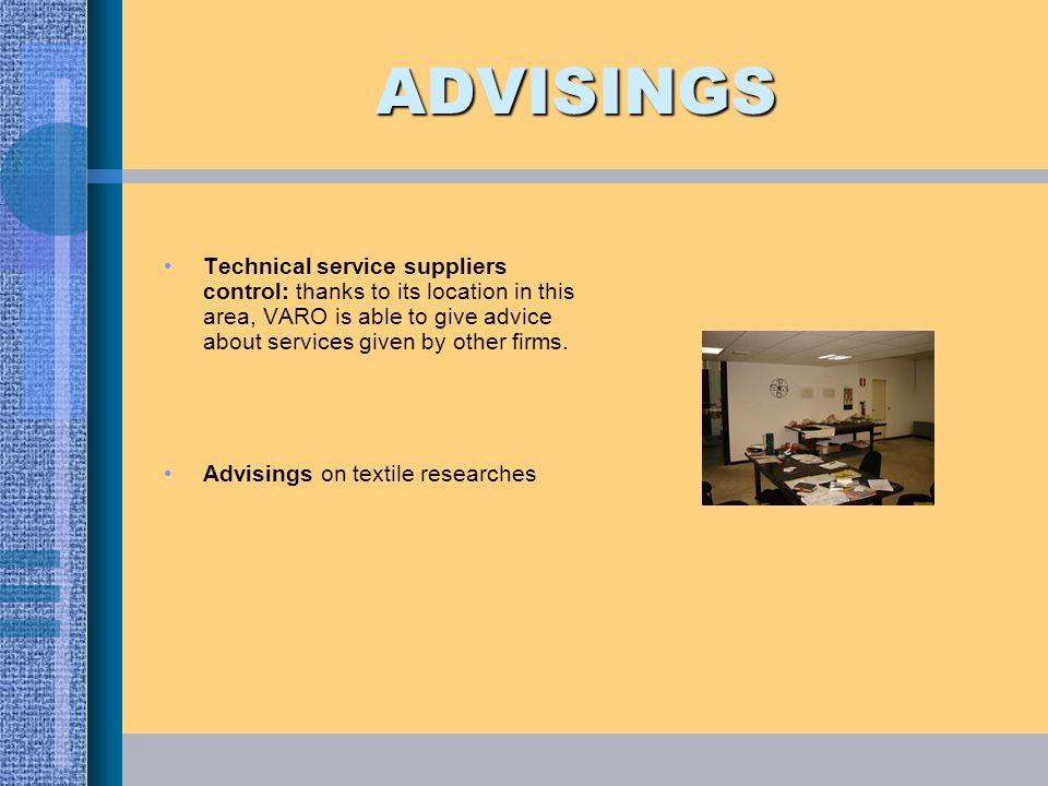 ADVISINGS Technical service suppliers control: thanks to its location in this area, VARO is able to give advice about services given by other firms.