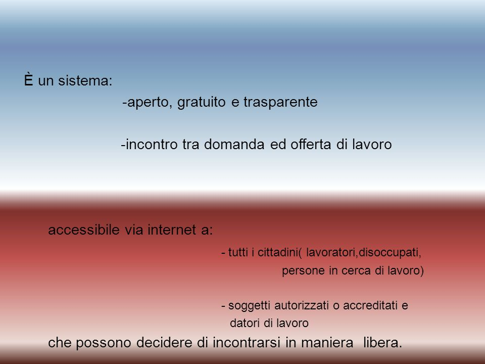 È un sistema: -aperto, gratuito e trasparente