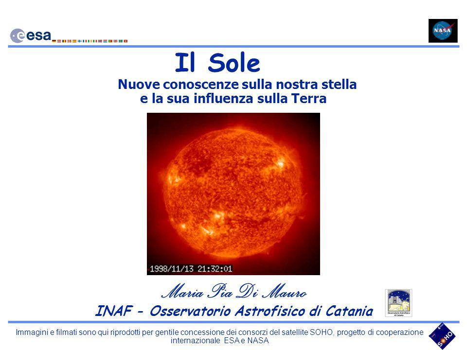 Il Sole Nuove conoscenze sulla nostra stella e la sua influenza sulla Terra Maria Pia Di Mauro INAF - Osservatorio Astrofisico di Catania