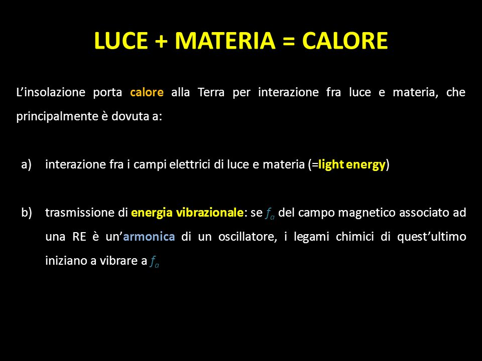 LUCE + MATERIA = CALOREL'insolazione porta calore alla Terra per interazione fra luce e materia, che principalmente è dovuta a: