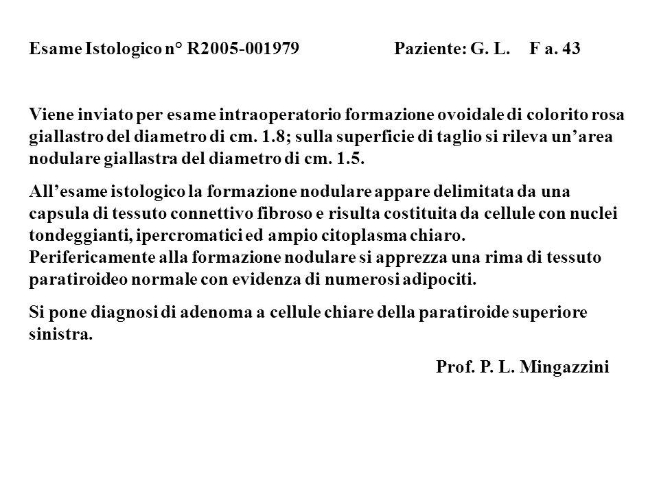 Esame Istologico n° R2005-001979 Paziente: G. L. F a. 43