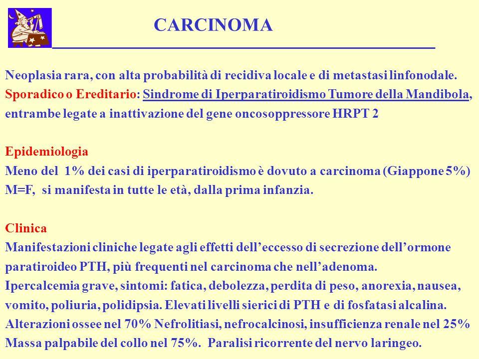 CARCINOMA Neoplasia rara, con alta probabilità di recidiva locale e di metastasi linfonodale.