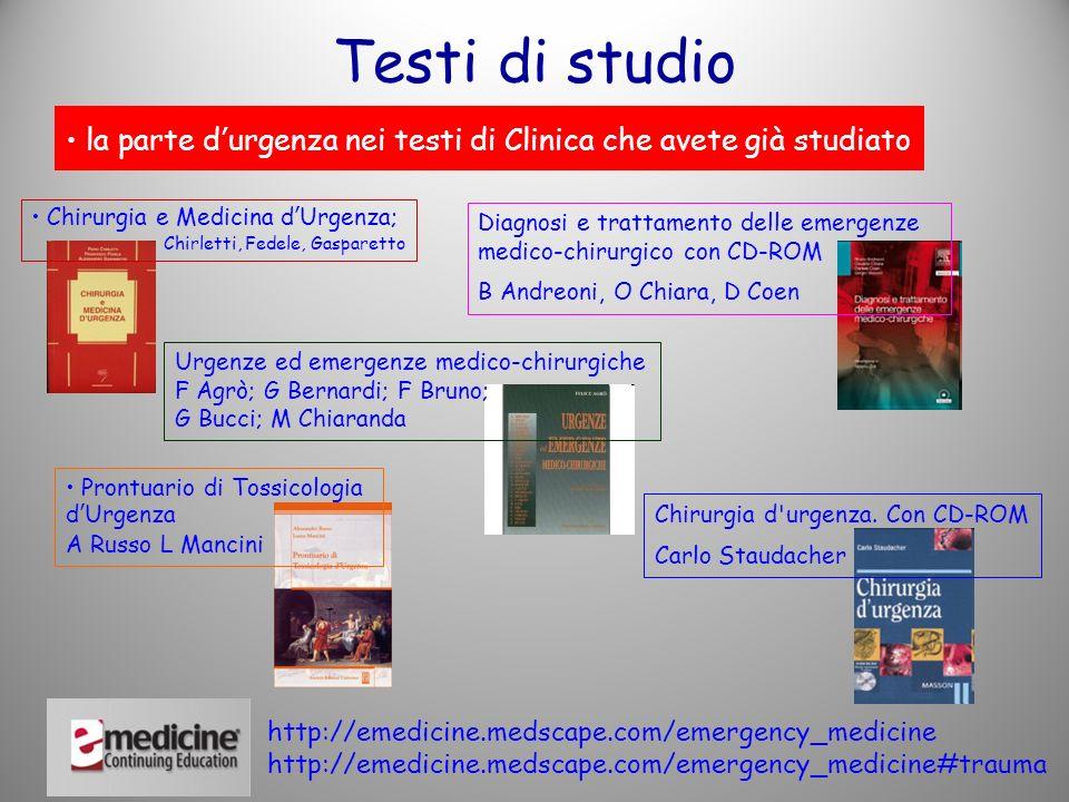 Testi di studio la parte d'urgenza nei testi di Clinica che avete già studiato. Chirurgia e Medicina d'Urgenza;