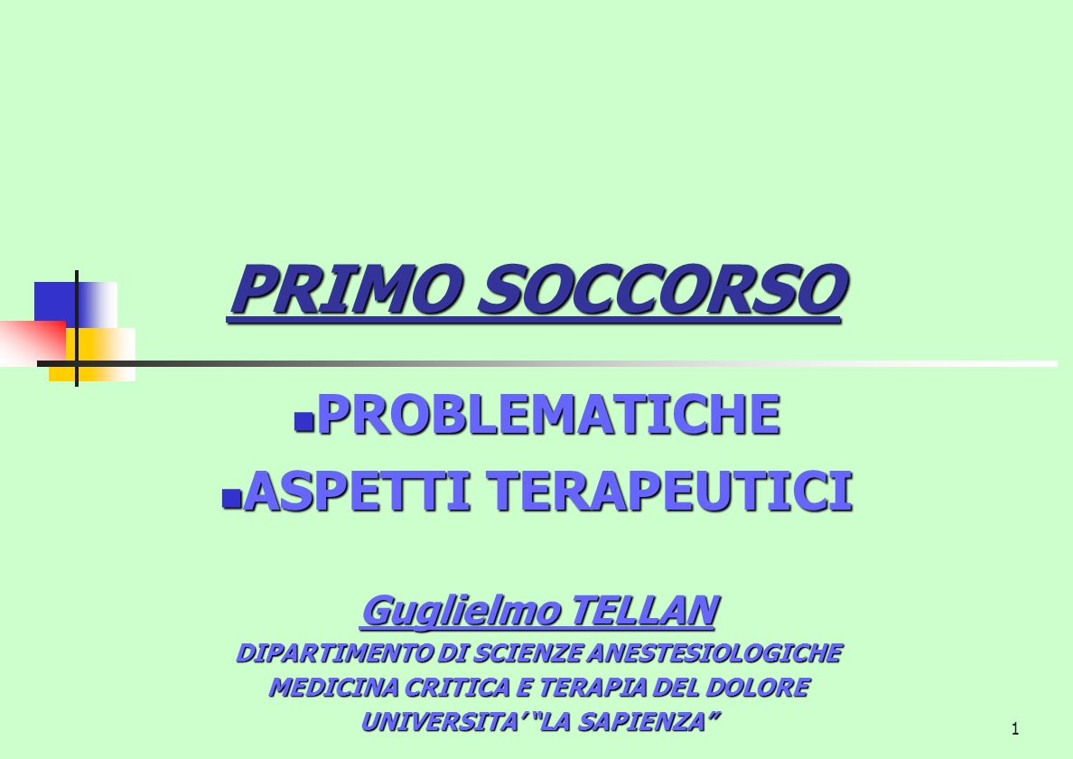 PRIMO SOCCORSO PROBLEMATICHE ASPETTI TERAPEUTICI Guglielmo TELLAN