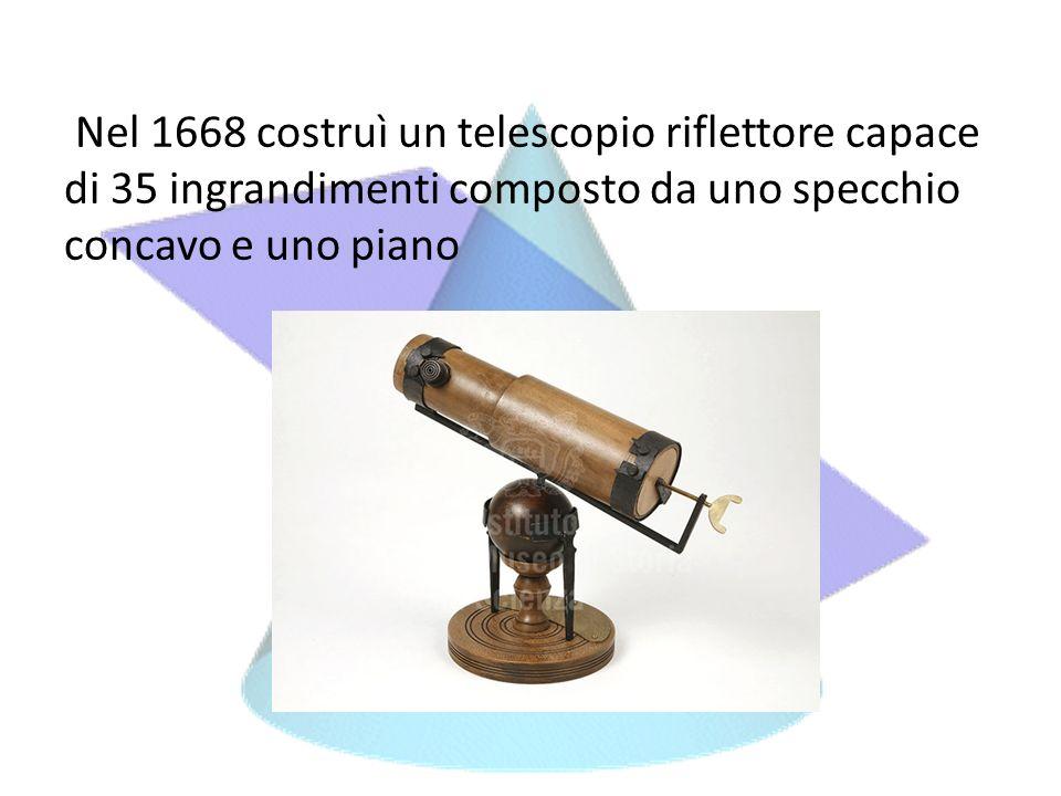 Nel 1668 costruì un telescopio riflettore capace di 35 ingrandimenti composto da uno specchio concavo e uno piano