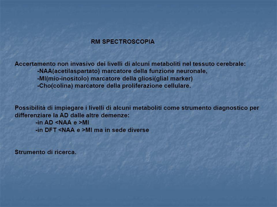 RM SPECTROSCOPIA Accertamento non invasivo dei livelli di alcuni metaboliti nel tessuto cerebrale: