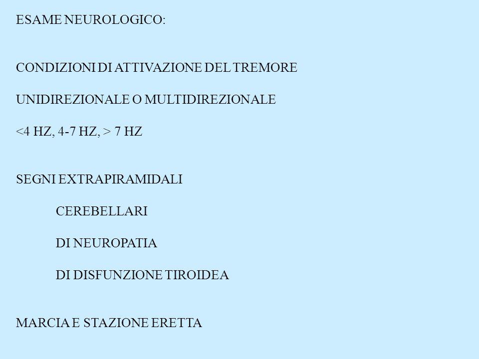 ESAME NEUROLOGICO:CONDIZIONI DI ATTIVAZIONE DEL TREMORE. UNIDIREZIONALE O MULTIDIREZIONALE. <4 HZ, 4-7 HZ, > 7 HZ.