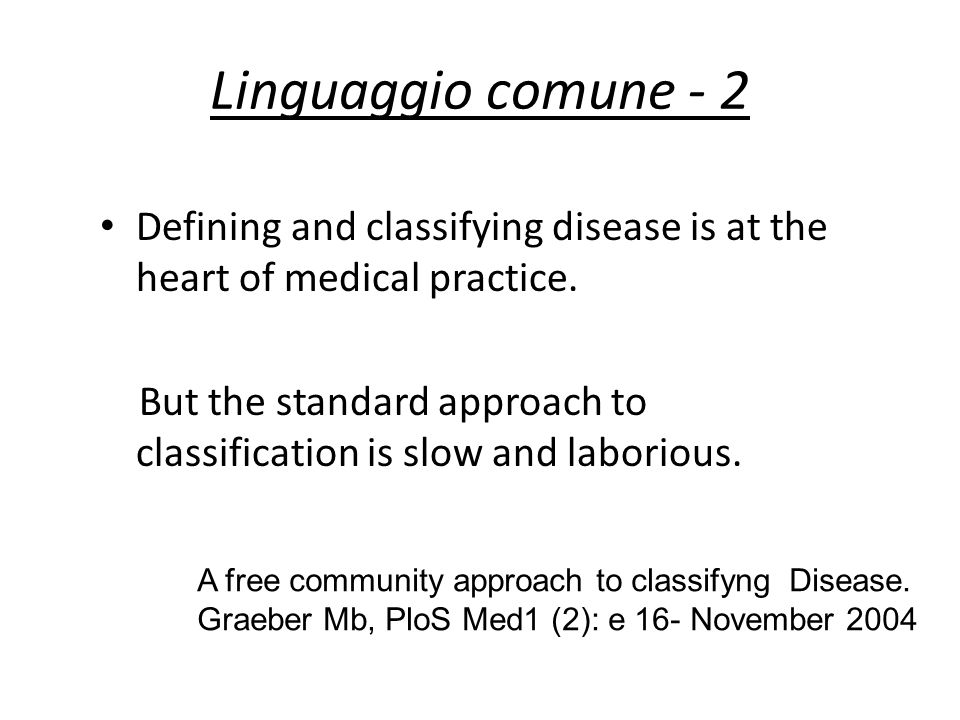 Linguaggio comune - 2 Defining and classifying disease is at the heart of medical practice.