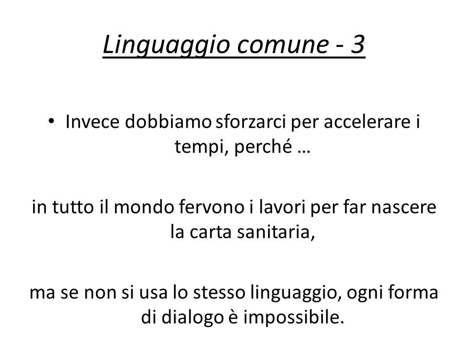 Linguaggio comune - 3 Invece dobbiamo sforzarci per accelerare i tempi, perché …